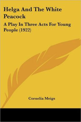 Helga and the White Peacock: A Play in Three Acts for Young People (1922)