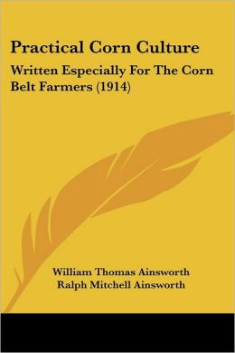 Practical Corn Culture: Written Especially for the Corn Belt Farmers (1914)