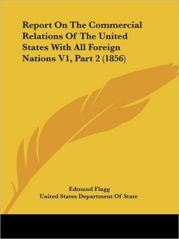Report on the Commercial Relations of the United States with All Foreign Nations V1, Part