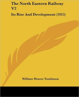 North Eastern Railway V2: Its Rise and Development (1915)