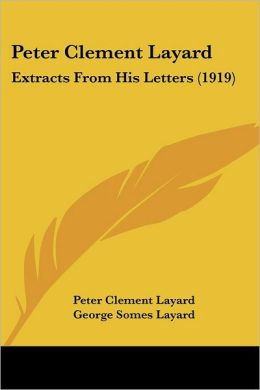 Peter Clement Layard: Extracts from His Letters (1919)