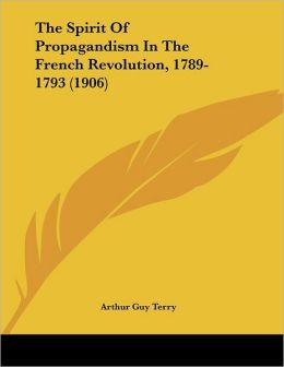 The Spirit Of Propagandism In The French Revolution, 1789-1793 (1906)
