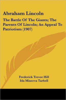 Abraham Lincoln: The Battle of the Giants; The Parents of Lincoln; An Appeal to Patriotism (1907)
