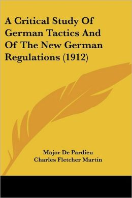 A Critical Study of German Tactics and of the New German Regulations (1912)