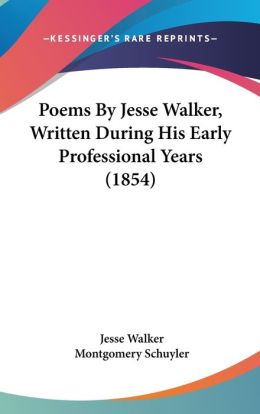Poems by Jesse Walker, Written During His Early Professional Years
