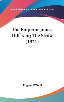 The Emperor Jones; Diff'Rent; the Straw