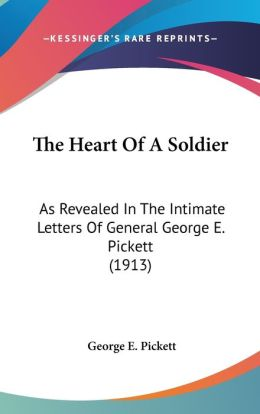 The Heart of a Soldier: As Revealed in the Intimate Letters of General George E. Pickett (1913)