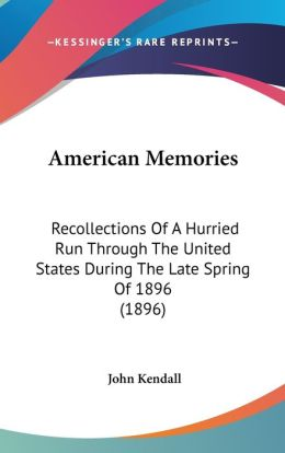 American Memories: Recollections of A Hurried Run Through the United States During the Late Spring Of 1896 (1896)