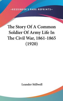 The Story of a Common Soldier of Army Life in the Civil War, 1861-1865