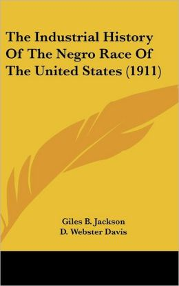 The Industrial History of the Negro Race of the United States
