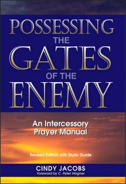 Possessing the Gates of the Enemy: An Intercessionary Prayer Manual