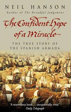 Confident Hope of a Miracle: The True Story of the Spanish Armada