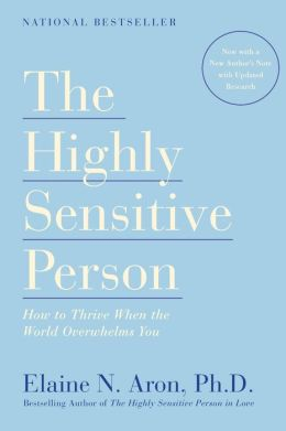 The Highly Sensitive Person: How to Thrive When The World Overwhelms You