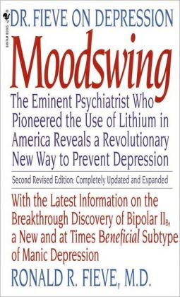 Moodswing: Dr. Fieve on Depression - The Eminent Psychiatrist Who Pioneered the Use of Lithium in America Reveals a Revolutionary New Way to Prevent Depression