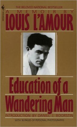 Education of a Wandering Man Louis L'Amour and Daniel J. Boorstin