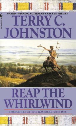 Reap the Whirlwind : The Battle of the Rosebud, June 1876 (The Plainsmen Series #9)