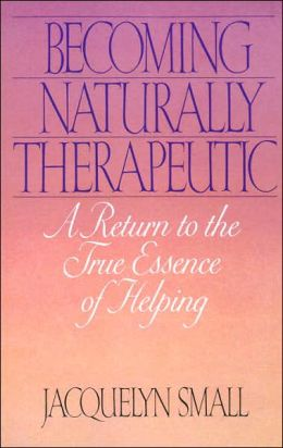Becoming Naturally Therapeutic: A Return to the True Essence of Helping