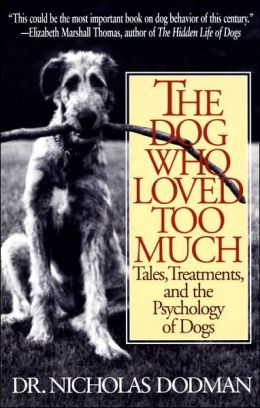 The Dog Who Loved Too Much: Tales, Treatments, and the Psychology of Dogs
