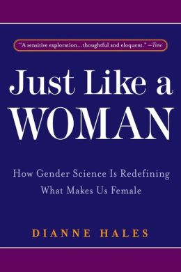 Just Like a Woman: How Gender Science Is Redefining What Makes Us Female