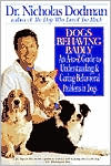 Dogs Behaving Badly: An A-to-Z Guide to Understanding and Curing Behavioral Problems in Dogs