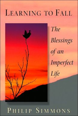 Learning To Fall: The Blessings Of An Imperfect Life