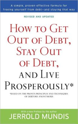 How to Get Out of Debt, Stay Out of Debt and Live Prosperously: Based on the Proven Principles and Techniques of Debtors Anonymous
