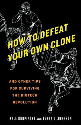 How to Defeat Your Own Clone: And Other Tips for Surviving the Biotech Revolution