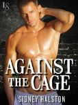 Book Cover Image. Title: Against the Cage:  Worth the Fight Series, Author: Sidney Halston