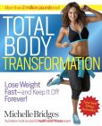 Book Cover Image. Title: Total Body Transformation:  Lose Weight Fast-and Keep It Off Forever!, Author: Michelle Bridges
