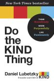 Book Cover Image. Title: Do the KIND Thing:  Think Boundlessly, Work Purposefully, Live Passionately, Author: Daniel Lubetzky