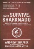 Book Cover Image. Title: How to Survive a Sharknado and Other Unnatural Disasters:  Fight Back When Monsters and Mother Nature Attack, Author: Andrew Shaffer