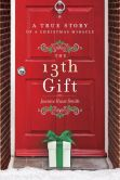 Book Cover Image. Title: The 13th Gift:  A True Story of a Christmas Miracle, Author: Joanne Huist Smith