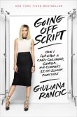 Book Cover Image. Title: Going Off Script:  How I Survived a Crazy Childhood, Cancer, and Clooney's 32 On-Screen Rejections, Author: Giuliana Rancic