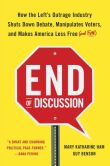 Book Cover Image. Title: End of Discussion:  How the Left's Outrage Industry Shuts Down Debate, Manipulates Voters, and Makes America Less Free (and Fun), Author: Mary Katharine Ham