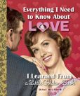 Book Cover Image. Title: Everything I Need to Know About Love I Learned From a Little Golden Book, Author: Diane Muldrow