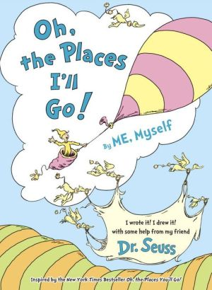 Oh, the Places I'll Go! By ME, Myself