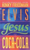 Elvis, Jesus & Coca-Cola by Kinky Friedman