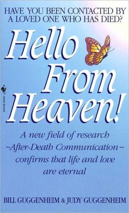 Hello from Heaven!: A New Field of Research, After-Death Communication Confirms that Life and Love are Eternal