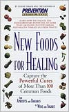 New Foods for Natural Healing; Capture the Powerful Cures of More than 100 Common Foods