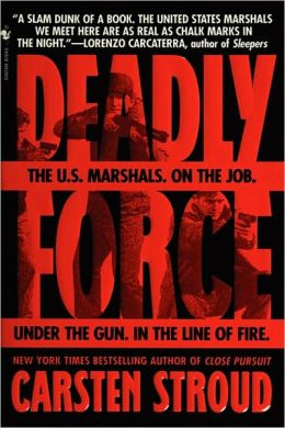 Deadly Force: In the Streets with the U. S. Marshals