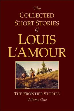 The Collected Short Stories of Louis L'Amour: The Frontier Stories, Volume 1