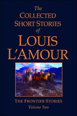The Collected Short Stories of Louis L'Amour: The Frontier Stories, Volume Two