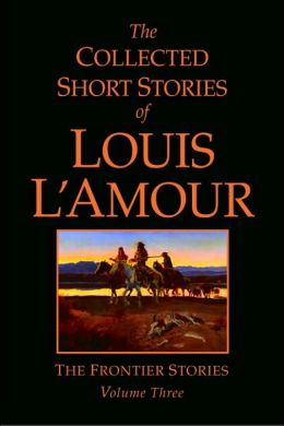 The Collected Short Stories of Louis L'Amour: The Frontier Stories, Volume 3