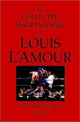 The Collected Short Stories of Louis L'Amour: The Crime Stories, Volume 6