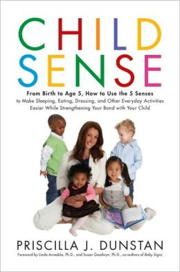 Child Sense: From Birth to Age 5, How to Use the 5 Senses to Make Sleeping, Eating, Dressing and Other Everyday Activities Easier While Strengthening Your Bond With Child