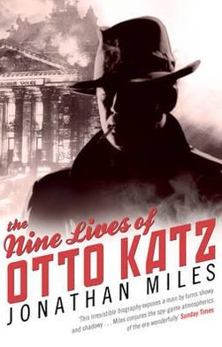 Nine Lives of Otto Katz: The Remarkable Story of a Communist Super-Spy