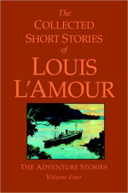 Collected Short Stories of Louis L'Amour: The Adventure Stories, Volume 4