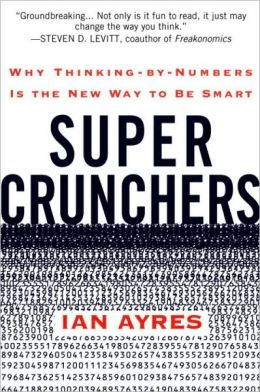 Super Crunchers: How Thinking by Numbers Is the New Way to Be Smart