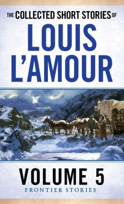 Collected Short Stories of Louis L'Amour: The Frontier Stories, Volume 5