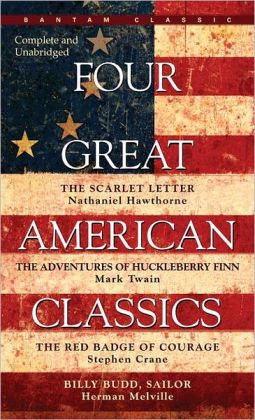 Four Great American Classics: The Scarlet Letter, The Adventures of Huckleberry Finn, The Red Badge of Courage, and Billy Budd, Sailor